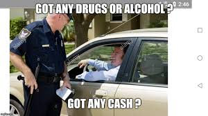 Any Drugs Or Alcohol Meme - traffic stop imgflip