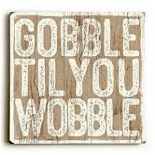 gobble til you wobble wood sign wood design wood signs and