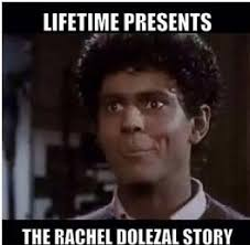 Rachel Memes - the five funniest rachel dolezal memes the pop feminist