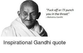 Gandhi Memes - fuck off or i ii punch you in the throat mahatma gandhi