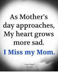 I Love My Mom Meme - as mother s day approaches my heart grows more sad i miss my mom i