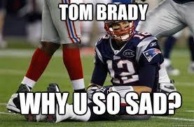Sad Brady Meme - tom brady why u so sad tom brady quickmeme