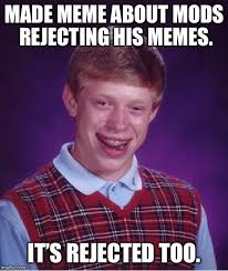 Rejected Meme - memeing about rejected memes imgflip