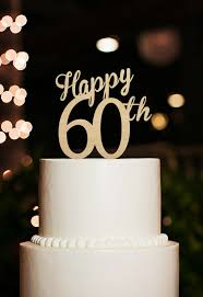 60 year birthday ideas happy 60th cake topper60 years anniversary cake by designcmc