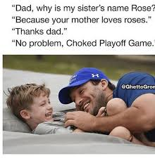 Why Is A Meme Called A Meme - dad why is my sister s name rose because your mother loves roses