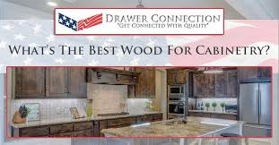 what wood is best for kitchen cabinet doors what s the best wood for cabinetry dc drawers