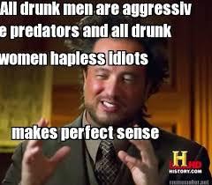 meme maker all drunk men are aggressiv women hapless idiots e