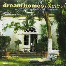 dream homes country 100 inspirational interiors amazon co uk dream homes country 100 inspirational interiors amazon co uk andreas von einsiedel johanna thornycroft 8601423123646 books