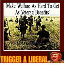 How To Get Welfare Meme - make welfare as hard to get as veteran benefits a liberal meme on