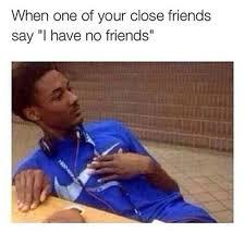 No Friends Meme - lonely memes