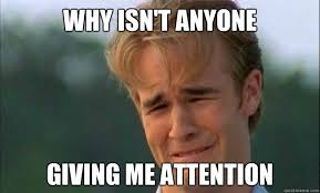 Attention Meme - why isn t anyone giving me attention james vanderbeek crying