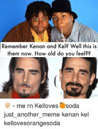 Kenan And Kel Memes - remember kenan and kel well this is them now how old do you tee