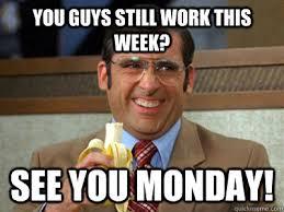 Monday Work Meme - you guys still work this week see you monday brick tamland