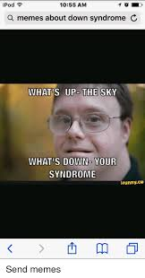Syndrome Of A Down Meme - ipod 1055 am a memes about down syndrome c whats up the sky whats