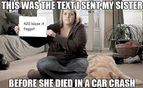 420 Blaze It Meme - 420 blaze it faggot this was the text i sent my sister quickmeme