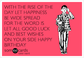 happy birthday cards best word with the rise of the day let happiness be wide spread for the word