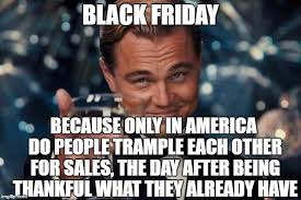 Black Friday Meme - the best black friday 2017 memes and america rebecca and thanks