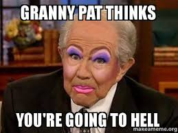 Granny Meme - granny pat thinks you re going to hell make a meme