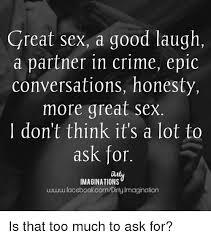 Memes About Good Sex - great sex a good laugh a partner in crime epic conversations