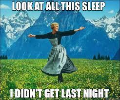 Meme Sleep - look at all this sleep i didn t get last night meme sound of music