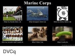 What I Think I Do Meme Generator - marine corps what my friends think i do what foreigners think i do