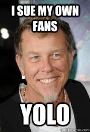 Metallica Meme - i sue my own fans yolo metallica quickmeme