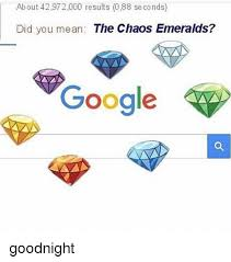 Google Did You Mean Meme - about 42972000 results 088 seconds did you mean the chaos emeralds