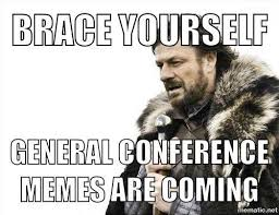 Meme Brace Yourself - brace yourself general conference memes are coming ldsconf