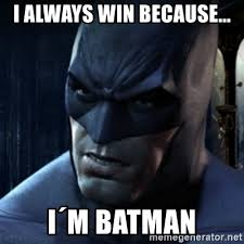 Batman Meme Generator - i always win because i盍m batman are you serious batman meme