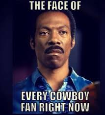 Cowboys Fans Be Like Meme - the face of every cowboy fan right now