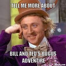 Tell Me More Meme Generator - bill ted meme bill and ted bogus meme wonka meme generator tell