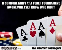 Poker Memes - if someone farts at the poker tournament funny meme pmslweb