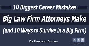 10 biggest career mistakes big law firm attorneys make and 10