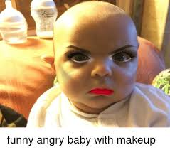Angry Baby Meme - funny angry baby with makeup funny meme on sizzle