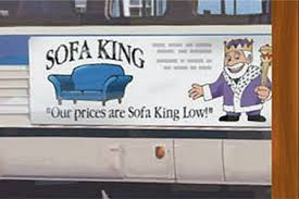 I Am Sofa King We Todd It Our Prices Are Sofa King Low