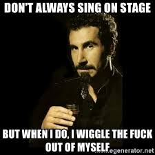 Meme Generator I Don T Always - don t always sing on stage but when i do i wiggle the fuck out of