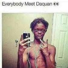 Ugly Black Guy Meme - everybody meet daquan