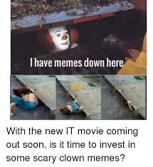 Scary Clown Meme - hoodankery memes i have memes down here with the new it movie