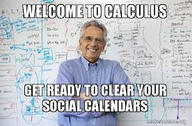 Calculus Meme - welcome to calculus get ready to clear your social calendars good