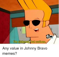 Johnny Bravo Meme - en i m sickened but curious johnny bravo meme on me me