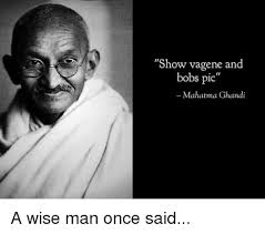 Bobs Meme - show vagene and bobs pic mahatma ghandi indianpeoplefacebook