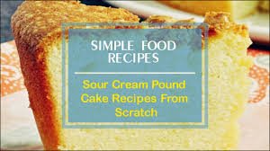 sour cream pound cake recipes from scratch youtube