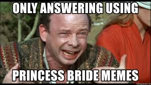 only answering using princess bride memes inconceivable meme