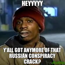 Conspiracy Meme - heyyyyy y all got anymore of that russian conspiracy crack meme