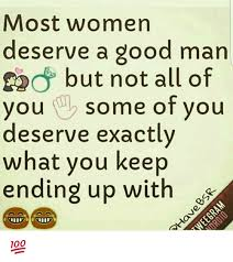 How To Keep A Man Meme - most women deserve a good man you some of you deserve exactly what