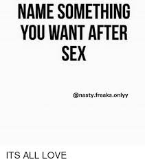 All Memes With Names - name something you want after sex its all love love meme on