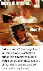 Funny Home Alone Memes - buzzs girlfriend woof did you know buzz s girlfriend in home alone