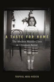 a taste for home the modern middle class in ottoman beirut