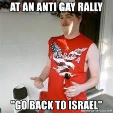 Anti Gay Meme - at an anti gay rally go back to israel redneck randal meme