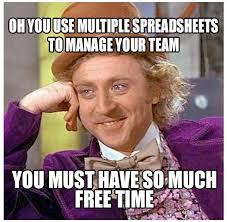 Must Have Memes - oh you use multiple spreadsheets to manage your team you must have